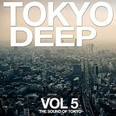 Tokyo Deep Vol. 5 (The Sound of Tokyo) by Various Artists