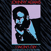 I Won't Cry: From The Vaults Of Ric & Ron Records by Johnny Adams