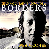 Bead Mountain, Bad Roads & Borders (The Collection) by Wes McGhee