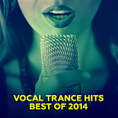 Vocal Trance Hits - Best Of 2014 by Various Artists