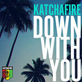 Down With You - Single by Katchafire