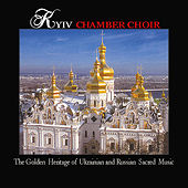 The Golden  Heritage Of Ukrainian And Russian  Sacred  Music by Kyiv Chamber Choir