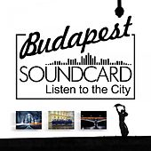 Budapest Soundcard (Listen To The City) by Various Artists