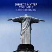 Subject Matter, Vol. 1 by Carl Eichman
