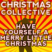 Have Yourself a Merry Little Christmas by The Christmas Collective