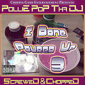 I Done Poured Up 3 by Pollie Pop