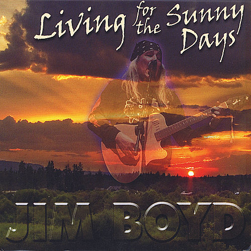 Living for the Sunny Days by Jim Boyd