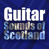 Guitar Sounds of Scotland by Various Artists