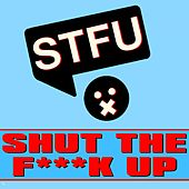 Shut The F**k Up by STFU
