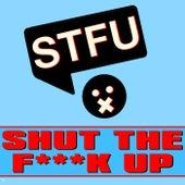 Shut The F**k Up by STFU