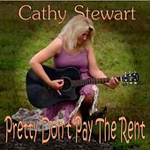 Pretty Don't Pay the Rent - Single by Cathy Stewart