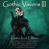 Gothic Visions III (Gothic Rock Edition) by Various Artists