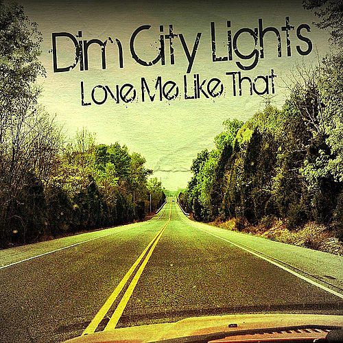 Love Me Like That by Dim City Lights