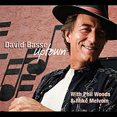 Uptown (feat. Phil Woods &  Mike Melvoin) by David Basse