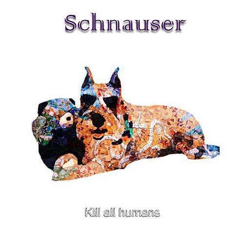 Kill All Humans by Schnauser