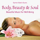 Body, Beauty & Soul: Beautiful Music for Well-Being by Gomer Edwin Evans