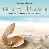 Time for Dreams: Beautiful Piano Music for Well-Being by Gomer Edwin Evans