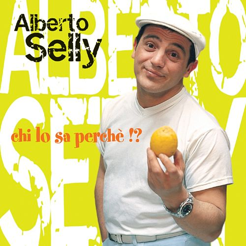 Chi lo sa perché!? by Alberto Selly
