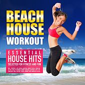 Beach House Workout (Essential House Hits Selected for Fitness and Fun) by Various Artists