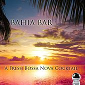 Bahia Bar (A Fresh Bossa Nova Cocktail) by Various Artists