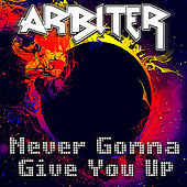 Never Gonna Give You Up by Arbiter