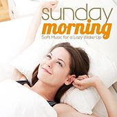Sunday Morning (Soft Music for a Lazy Wake Up) by Various Artists