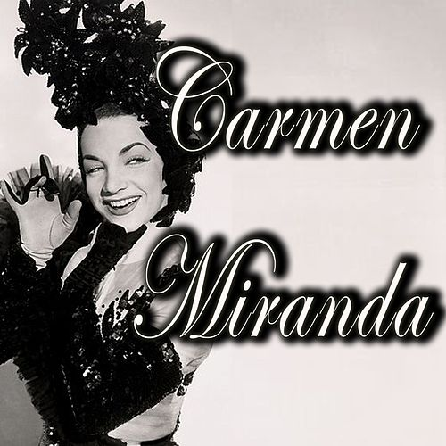 Carmen Miranda (The Chiquita Banana Girl) by Carmen Miranda