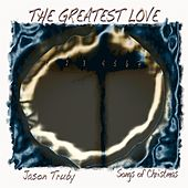 The Greatest Love by Jason Truby