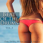 Beat of the Drums (The Tribal House Master Series), Vol. 3 by Various Artists