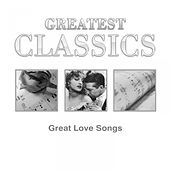 Greatest Classics: Great Love Songs by Various Artists