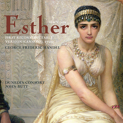 Esther, HWV 50a (First reconstructable version, 1720) by James Gilchrist