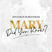 Mary, Did You Know by Jonathan McReynolds