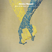 We're All We Need (The Remixes) by Above & Beyond