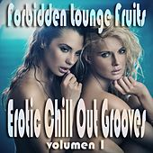 Forbidden Lounge Fruits & Erotic Chill Out Grooves, Vol.1 (Sensual and Sensitive Adult Music) by Various Artists