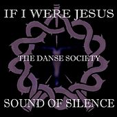 If I Were Jesus... Sound of Silence by The Danse Society
