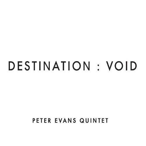 Destination: Void by Peter Evans Quintet