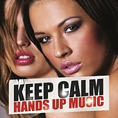 Keep Calm Hands Up Music by Various Artists