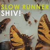 SHIV! by Slow Runner
