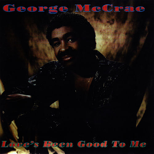 Love's Been Good To Me by George McCrae
