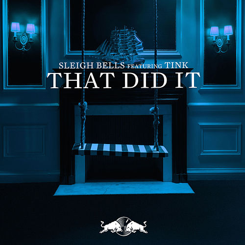 That Did It (feat. Tink) by Sleigh Bells