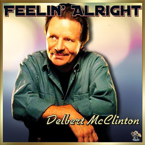 Feelin' Alright - Delbert McClinton by Delbert McClinton