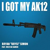 I Got My Ak12 (feat. Meze da Gamer) by Bryan
