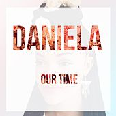 Our Time - Single by Daniela