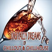 Digitally Dreams of Chillout & Chillhouse by Various Artists