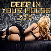Deep in Your House 2015 by Various Artists