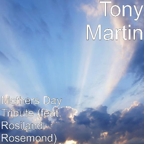Mothers Day Tribute (feat. Rosiland Rosemond) by Tony Martin