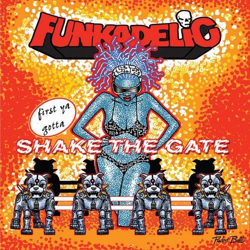first ya gotta Shake the Gate by Funkadelic