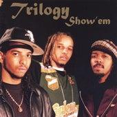 Show 'em by Trilogy