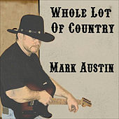 Whole Lot of Country by Mark Austin
