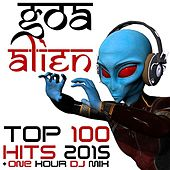 Goa Alien Top 100 Hits 2015 + One Hour DJ Mix by Various Artists